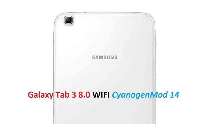 CM14] Galaxy Tab 3 8 0 Wifi CM14 (CyanogenMod 14) Nougat 7 0
