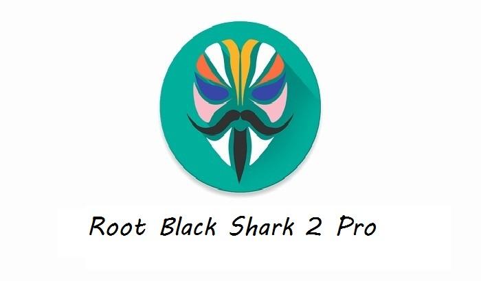 Magisk Root Black Shark 2 Pro
